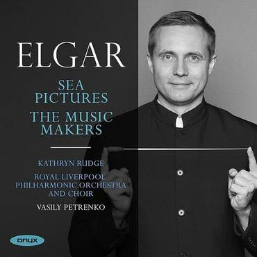 Elgar: Sea Pictures The Music Makers