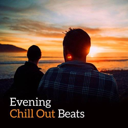Evening Chill Out Beats - Summer Relaxation, Peaceful Waves, Calm Night, Chill Out Dreaming, Holiday 2017