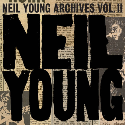 Neil Young - Neil Young Archives Vol. II (1972-1976)