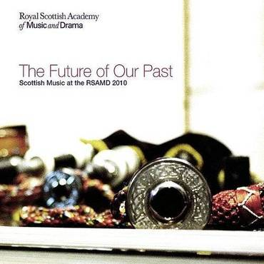 Future Of Our Past-Scottish Music Of The Rsamd 201