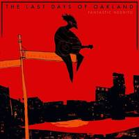 Fantastic Negrito - The Last Days Of Oakland [LP]