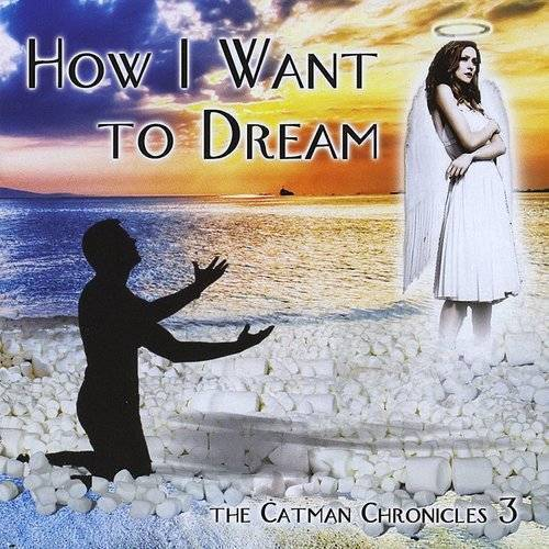 How I Want To Dream-The Catman