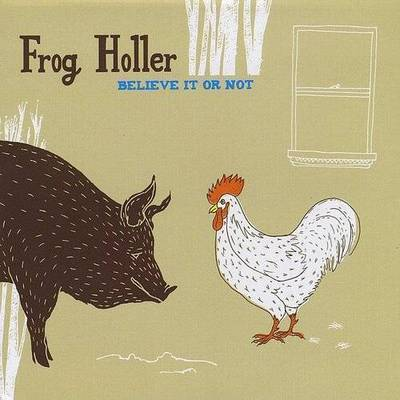 Frog Holler - Believe It Or Not