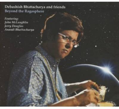 Bhattacharya And Debashish Friends - Beyond The Ragasphere
