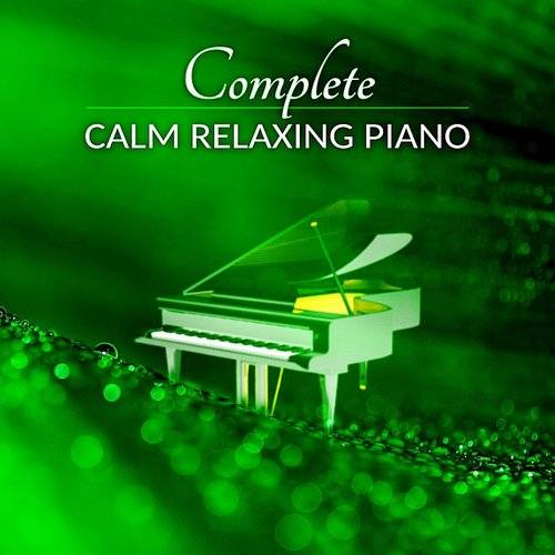 Relaxing Piano Music - Complete Calm Relaxing Piano - Extremely