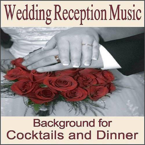Wedding Reception Music: Instrumentals For Cocktail And Wedding Dinners, Wedding Songs, Music For Weddings, Grooms Dinner, Weddi