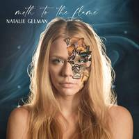 Natalie Gelman - Moth To The Flame