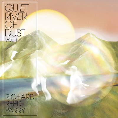 Richard Reed Parry - Quiet River Of Dust Vol. 1 [LP]