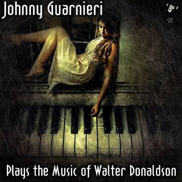 Johnny Guarnieri Plays The Music Of Walter Donaldson