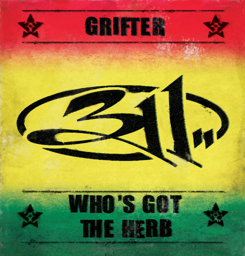 311 GRIFTER WHO'S GOT THE HERB?
