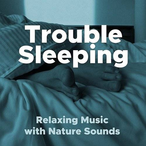 Soundtrack - Trouble Sleeping- Relaxing Music With Nature