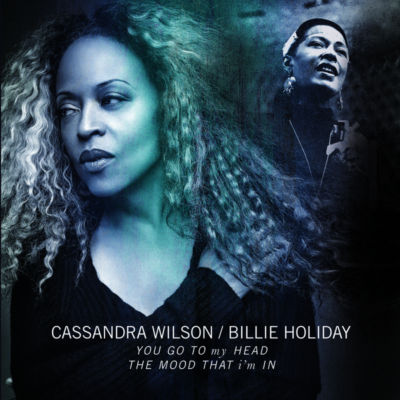 CASSANDRA WILSON BILLIE HOLIDAY YOU GO TO MY HEAD THE MOOD THAT I'M IN