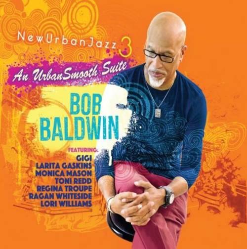 Bob Baldwin - Newurbanjazz 3 / Urbansmooth Suite