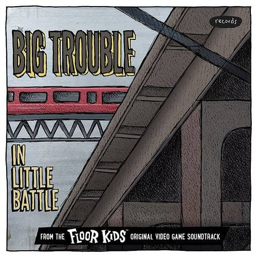 Big Trouble In Little Battle ([From The Floor Kids Original Video Game Soundtrack) - Single