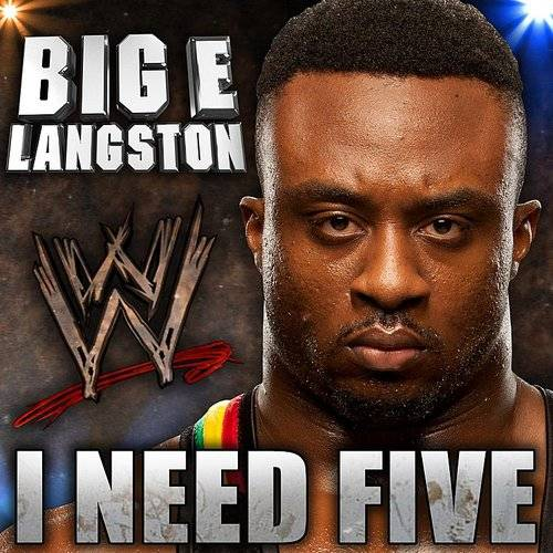 Wwe: I Need Five (Big E Langston)