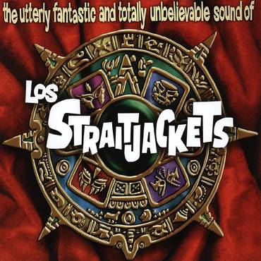 The Utterly Fantastic And Totally Unbelievable Sound Of Los Straitjackets [LP]