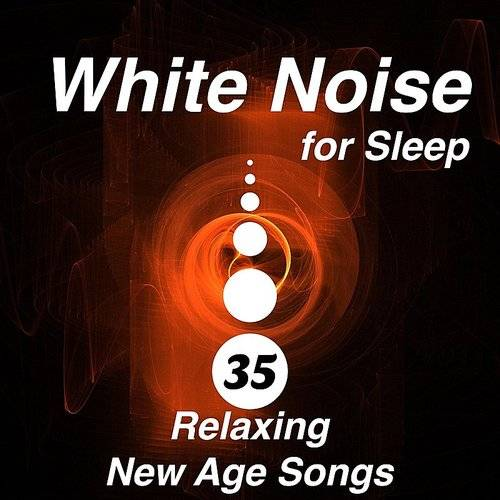 White Noise For Sleep -The Secret Of A Great Night's Sleep In 35 Relaxing New Age Songs With Nature Sounds