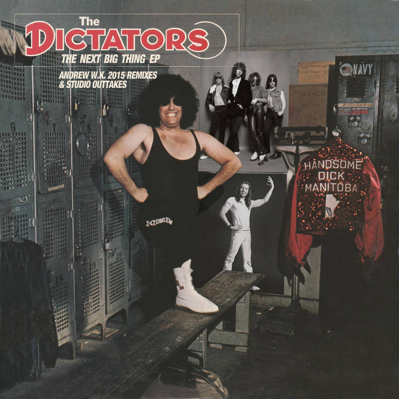 The Dictators The Next Big Thing EP Andrew W.K. 2015 Remixes & Studio Outtakes