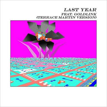 Last Year (Feat. Goldlink) [Terrace Martin Version] - Single