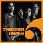 Trigger Hippy - Full Circle And Then Some [LP]