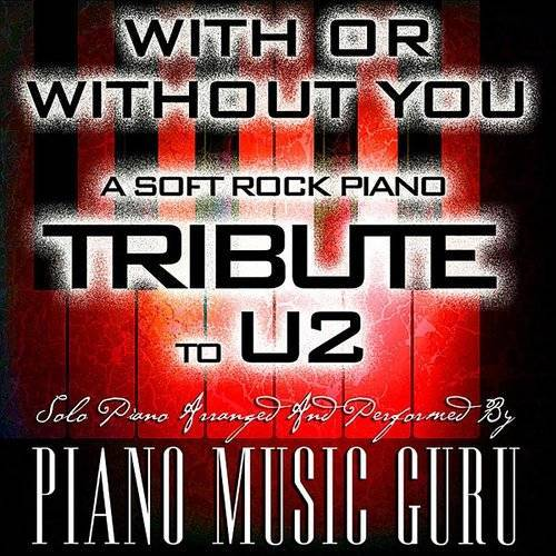 With Or Without You (A Soft Rock Piano Tribute To U2) (Solo Piano Version) - Single