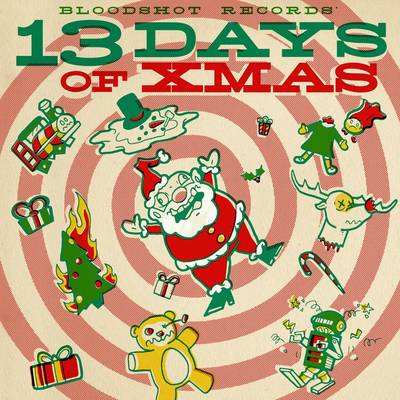 Various Artists - Bloodshot Records' 13 Days of Xmas