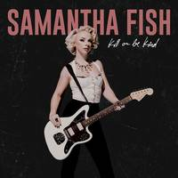 Samantha Fish - Kill Or Be Kind [LP]