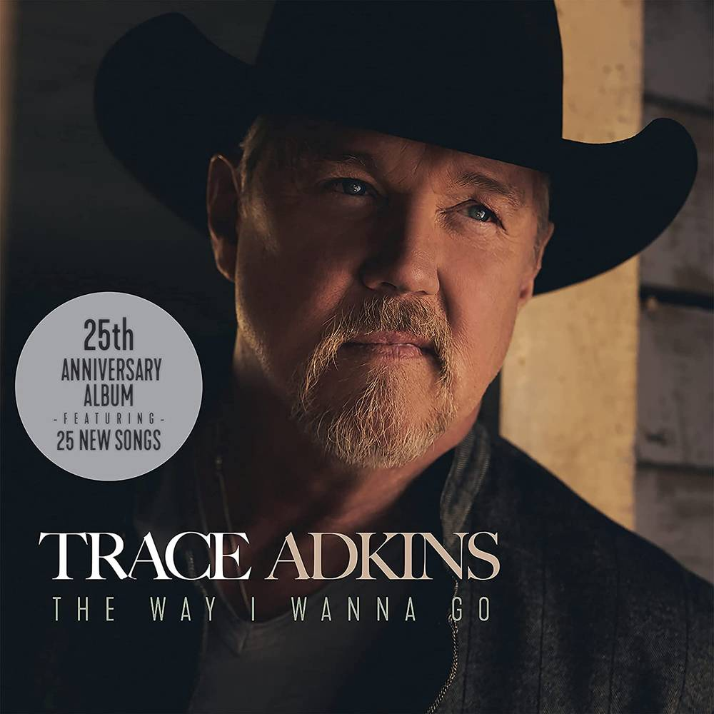Trace Adkins - The Way I Wanna Go: 25th Anniversary