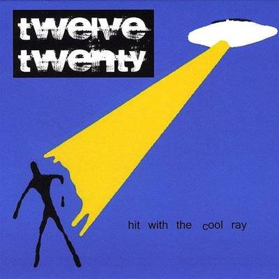 Twelve Twenty - Hit With The Cool Ray