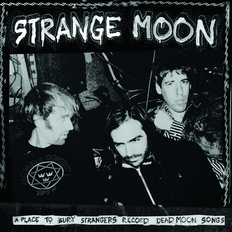 A Place To Bury Strangers Strange Moon