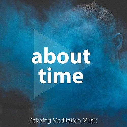 Ten Minute Turns - About Time - Relaxing Meditation Music