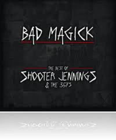 Shooter Jennings - Bad Magick-Best Of Shooter Jennings & The .357's