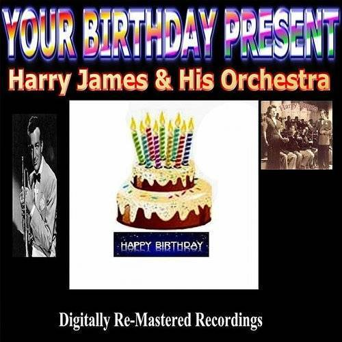 Your Birthday Present - Harry James & His Orchestra