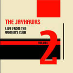 The Jayhawks - Live from the Women's Club Vol. 2