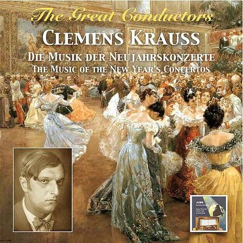 The Great Conductors: Clemens Krauss - The Music Of The New Year's Concertos (Remastered 2015)