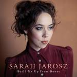 Sarah Jarosz - Build Me Up From Bones