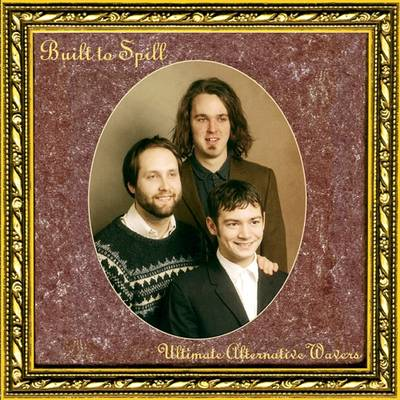 Built To Spill - Ultimate Alternative Wavers
