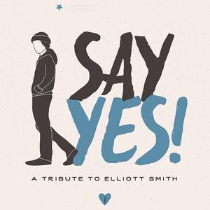 Say Yes!: A Tribute To Elliott Smith