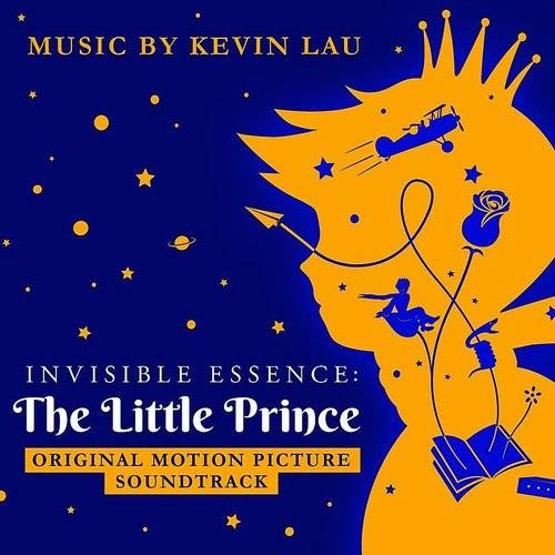 Kevin Lau Invisible Essence The Little Prince Original Motion Picture Soundtrack Daddykool