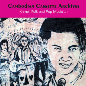 Cambodian Cassette Archives: Khmer Folk and Pop Music Vol. 1