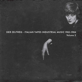 Der Zeltweg - Italian Tapes Industrial Music 1982-1984 Volume 2