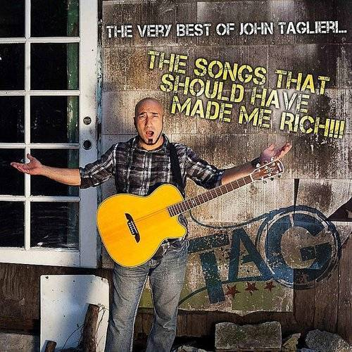 The Very Best Of John Taglieri: The Songs That Should Have Made Me Rich!!!