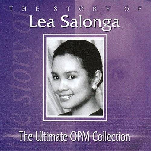 The Story Of Lea Salonga: The Ultimate Opm Collection