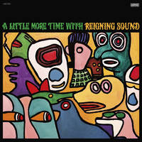 Reigning Sound - A Little More Time with Reigning Sound