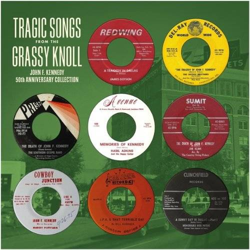 Tragic Songs from the Grassy Knoll: JFK 50th Anniversary Collection