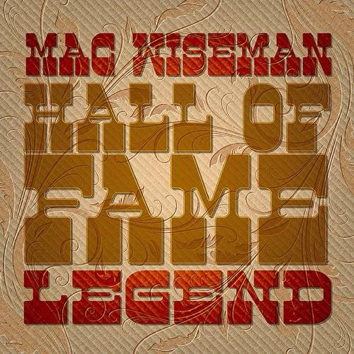 Mac Wiseman: Hall Of Fame Legend