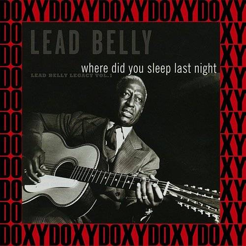 Where Did You Sleep Last Night, The 1941-1946 New York Recordings, Vol. 1 (Hd Remastered, Legacy Edition, Doxy Collection)