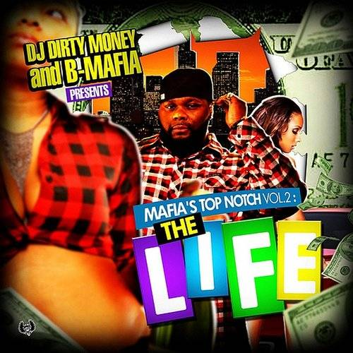 "Dj Dirty Money & B-Mafia Presents: Mafia's Top Notch, Vol. 2, ""The Life"""