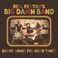 Reverend Peyton's Big Damn Band - Dance Songs For Hard Times [LP]