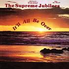 Supreme Jubilees - It'll All Be Over [Remastered]